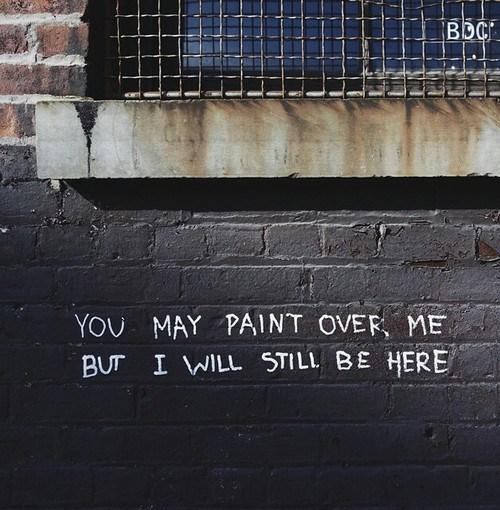"""""""Ты можешь меня закрасить, но я по-прежнему буду здесь"""""""